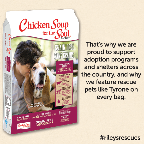 That's why we are proud to support adoption programs and shelters across the country, and why we feature rescue pets like Tyrone on every bag