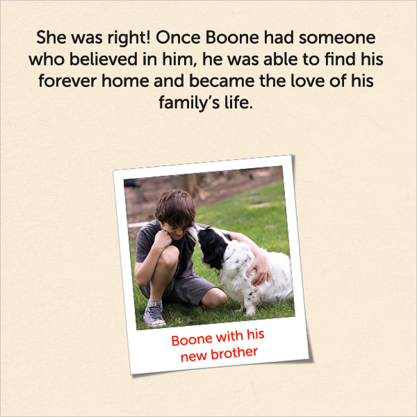 She was right! Once Boone had someone who believed in him, he was able to find his forever home and became the love of his family's life